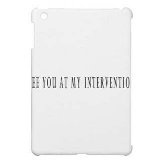 See You At My Intervention iPad Mini Cover