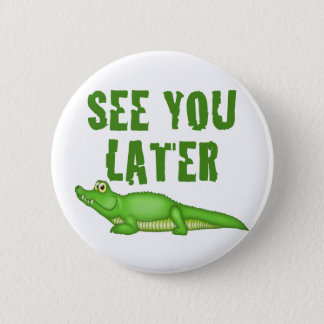 See You Later Alligator 6 Cm Round Badge
