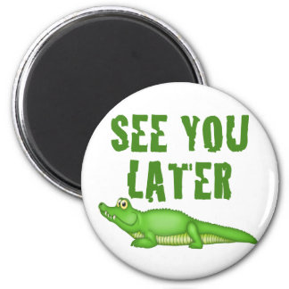 See You Later Alligator 6 Cm Round Magnet