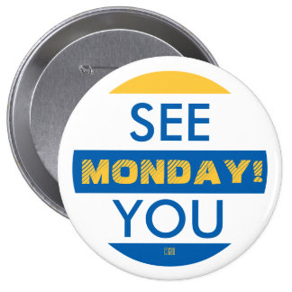 SEE YOU MONDAY! 10 CM ROUND BADGE