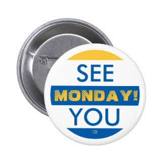 SEE YOU MONDAY! 6 CM ROUND BADGE