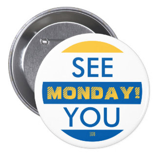 SEE YOU MONDAY! 7.5 CM ROUND BADGE