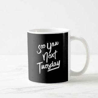 See You Next Tuesday, White Text Coffee Mug