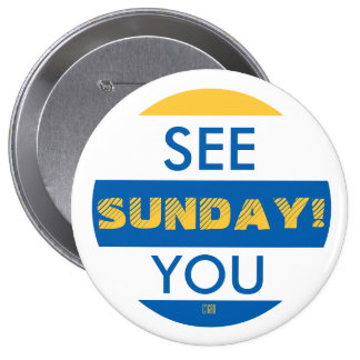 SEE YOU SUNDAY! 10 CM ROUND BADGE