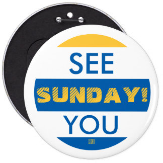 SEE YOU SUNDAY! 6 CM ROUND BADGE