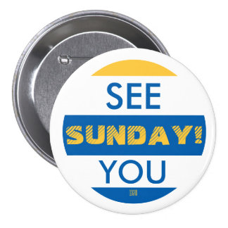 SEE YOU SUNDAY! 7.5 CM ROUND BADGE
