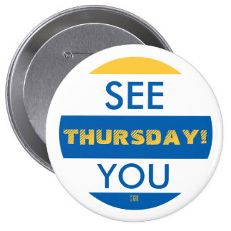 SEE YOU THURSDAY! 10 CM ROUND BADGE