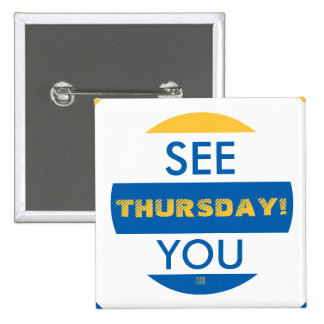 SEE YOU THURSDAY! 15 CM SQUARE BADGE
