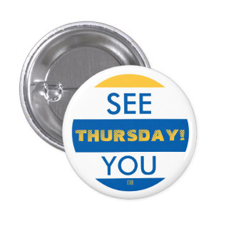 SEE YOU THURSDAY! 3 CM ROUND BADGE