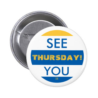 SEE YOU THURSDAY! 6 CM ROUND BADGE