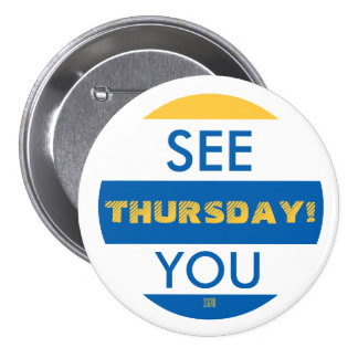SEE YOU THURSDAY! 7.5 CM ROUND BADGE