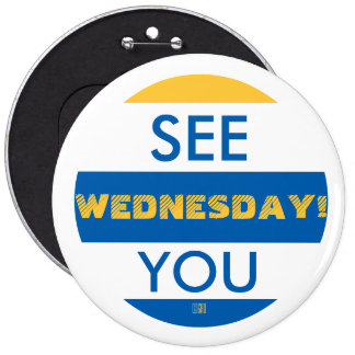 SEE YOU WEDNESDAY! 6 CM ROUND BADGE