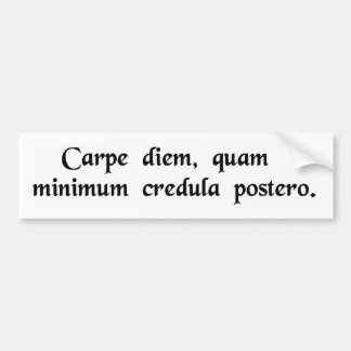 Seize the day, trust as little as possible...... bumper sticker