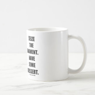 Seize The Moment. Have Some Dessert. Coffee Mug