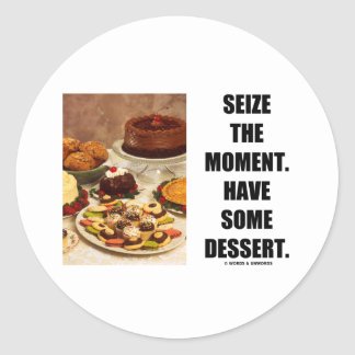 Seize The Moment. Have Some Dessert. Stickers