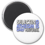 Selecting Atheism is only natural Fridge Magnet