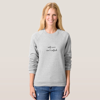 Self-Care Isn't Selfish ~ cozy grey mental health Sweatshirt