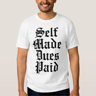 Self Made Dues Paid T Shirts