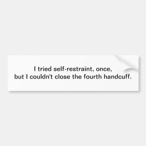 Self-restraint - bumper sticker