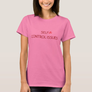 Selfie Self Control Issues Missy Font T-Shirt