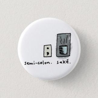 semi-colon + sake. 3 cm round badge