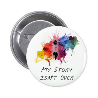 Semicolon- My Story isnt Over 6 Cm Round Badge