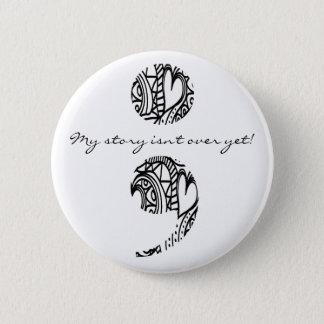 "Semicolon Zendoodle: ""My story..."" Pinback Button"