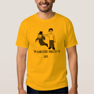 send banksters directly to jail t-shirts