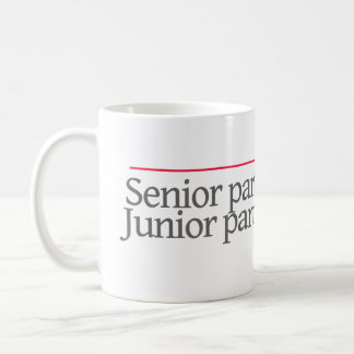 """SENIOR PARTNER AT WORK.JUNIOR PARTNER AT HOME"" -- COFFEE MUG"