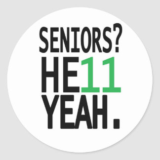 Seniors? HE11 YEAH. (Green) Round Stickers