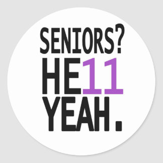 Seniors? HE11 YEAH. (Purple) Round Stickers