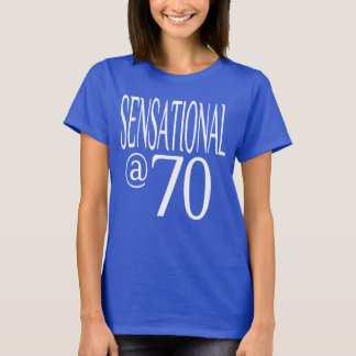 Sensational at Seventy Years Old T-Shirt