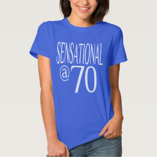 Sensational at Seventy Years Old Tee Shirts