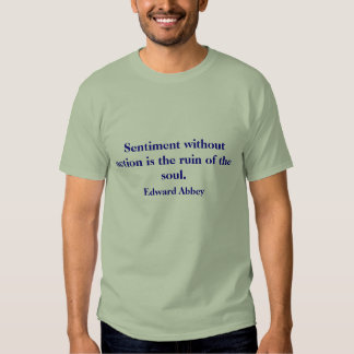 Sentiment without action is the ruin of the so... tshirt