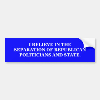 SEPARATION OF REPUBLICAN POLITICIANS AND STATE. BUMPER STICKER
