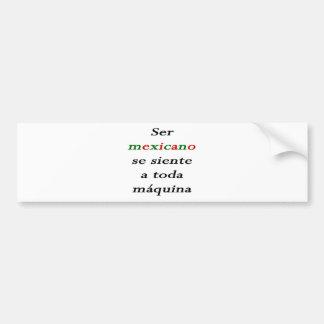Ser Mexicano Se Siente A Toda Maquina Bumper Sticker