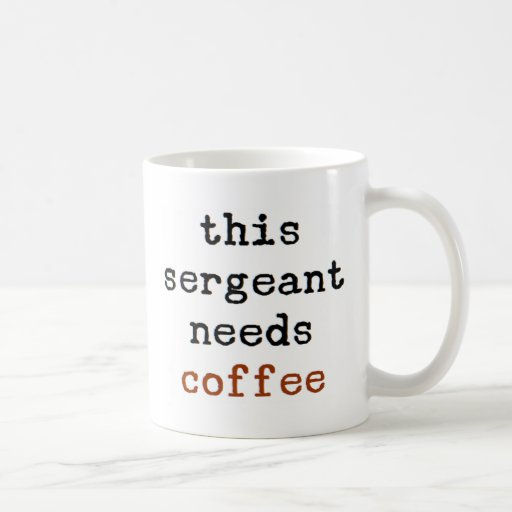 sergeant needs coffee Coffee Mug