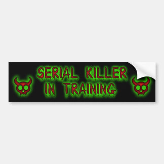 Serial Killer in training bumper sticker