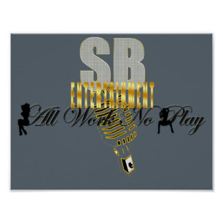 """Serious Business Entertainment """"All Work No Play"""" Poster"""