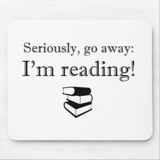 Seriously, Go Away: I'm Reading! Mouse Pad