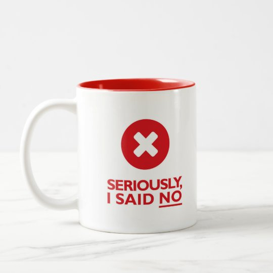 Seriously, I said NO! Two-Tone Coffee Mug