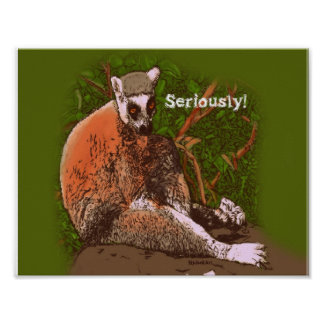 Seriously! Lemur Art Poster