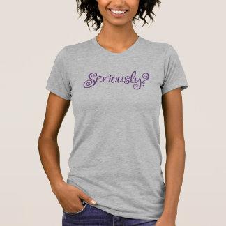 Seriously? Scripty PurpleType on Light TShirt
