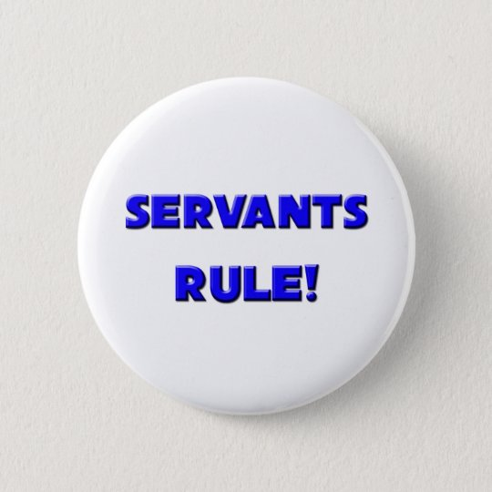 Servants Rule! 6 Cm Round Badge