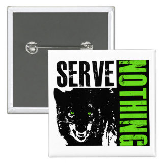 Serve Nothing_ white_button 15 Cm Square Badge