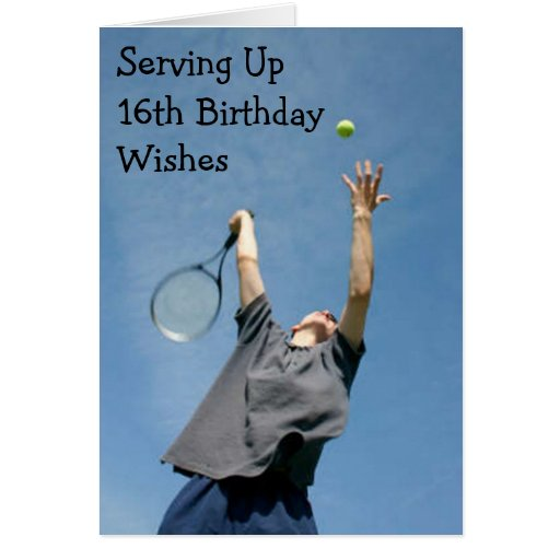 SERVING UP 16th BIRTHDAY WISHES