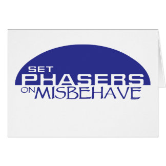 Set phasers on misbehave greeting card