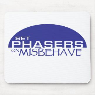 Set phasers on misbehave mouse pads