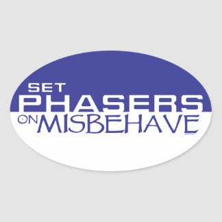 Set phasers on misbehave oval sticker