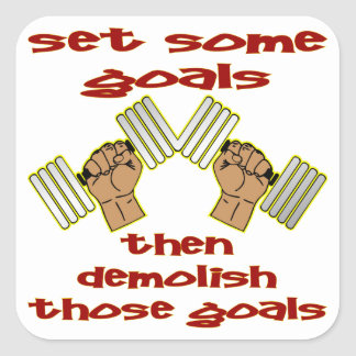 Set Some Goals Then Demolish Those Goals BodyBuild Square Sticker